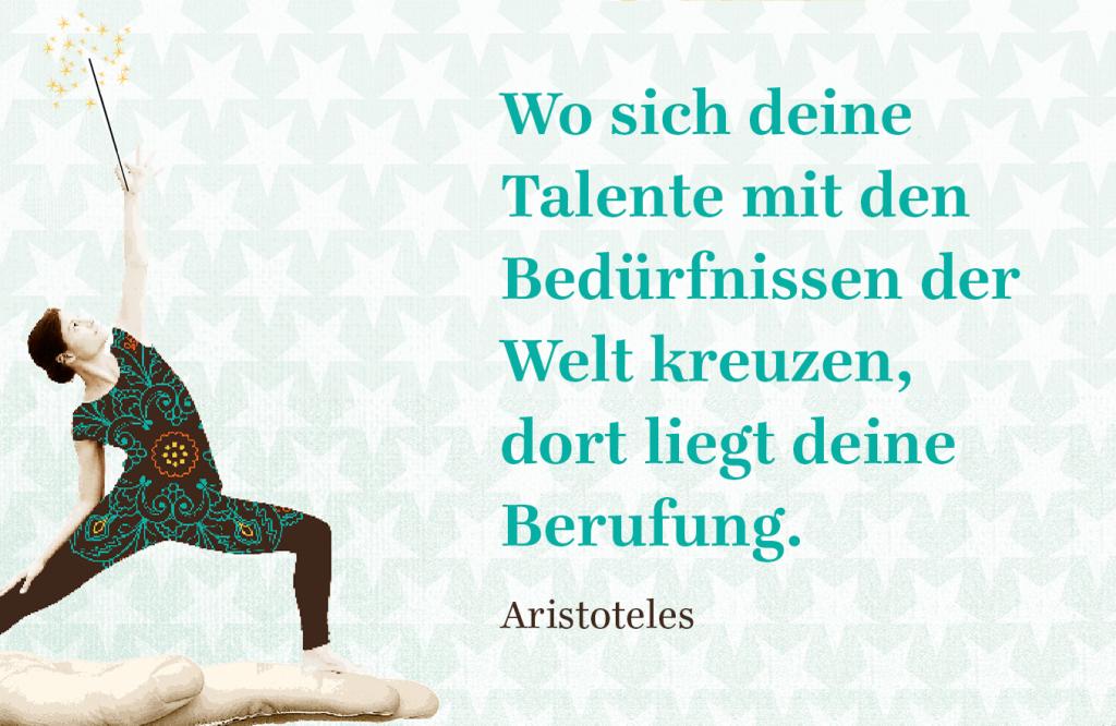 Lebensaufgabe gesucht? Wo sich deine Talente mit den Bedürfnissen der Welt kreuzen, dort liegt deine Berufung.
